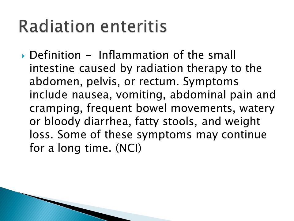  Definition - Inflammation of the small intestine caused by radiation therapy to the abdomen, pelvis, or rectum. Symptoms include nausea, vomiting, a