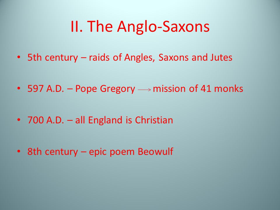 II. The Anglo-Saxons 5th century – raids of Angles, Saxons and Jutes 597 A.D.