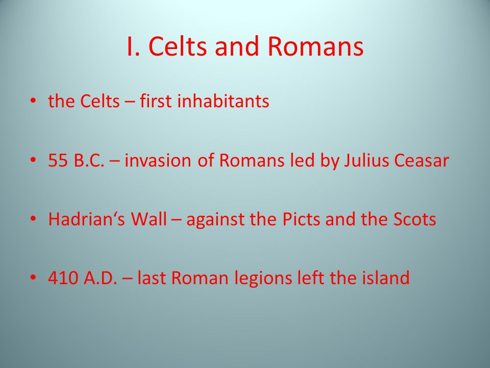 I. Celts and Romans the Celts – first inhabitants 55 B.C.