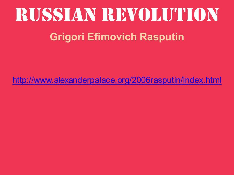 Russian Revolution Grigori Efimovich Rasputin http://www.alexanderpalace.org/2006rasputin/index.html