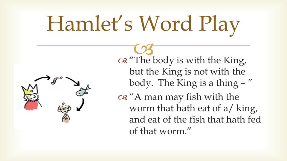 """  """"The body is with the King, but the King is not with the body. The King is a thing – """"  """"A man may fish with the worm that hath eat of a/ king, a"""