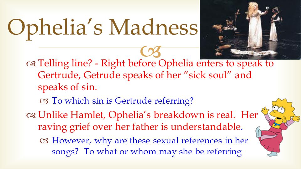 """  Telling line? - Right before Ophelia enters to speak to Gertrude, Getrude speaks of her """"sick soul"""" and speaks of sin.  To which sin is Gertrude"""