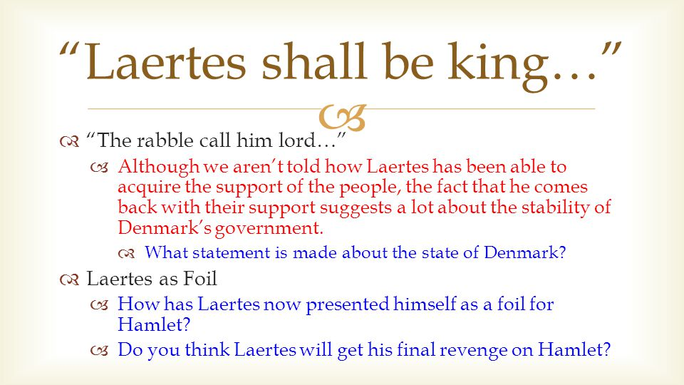 """  """"The rabble call him lord…""""  Although we aren't told how Laertes has been able to acquire the support of the people, the fact that he comes back"""