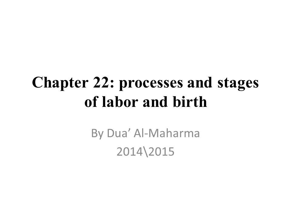 Chapter 22: processes and stages of labor and birth By Dua' Al-Maharma 2014\2015
