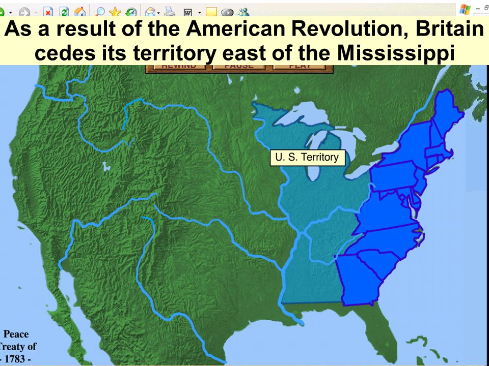 As a result of the American Revolution, Britain cedes its territory east of the Mississippi