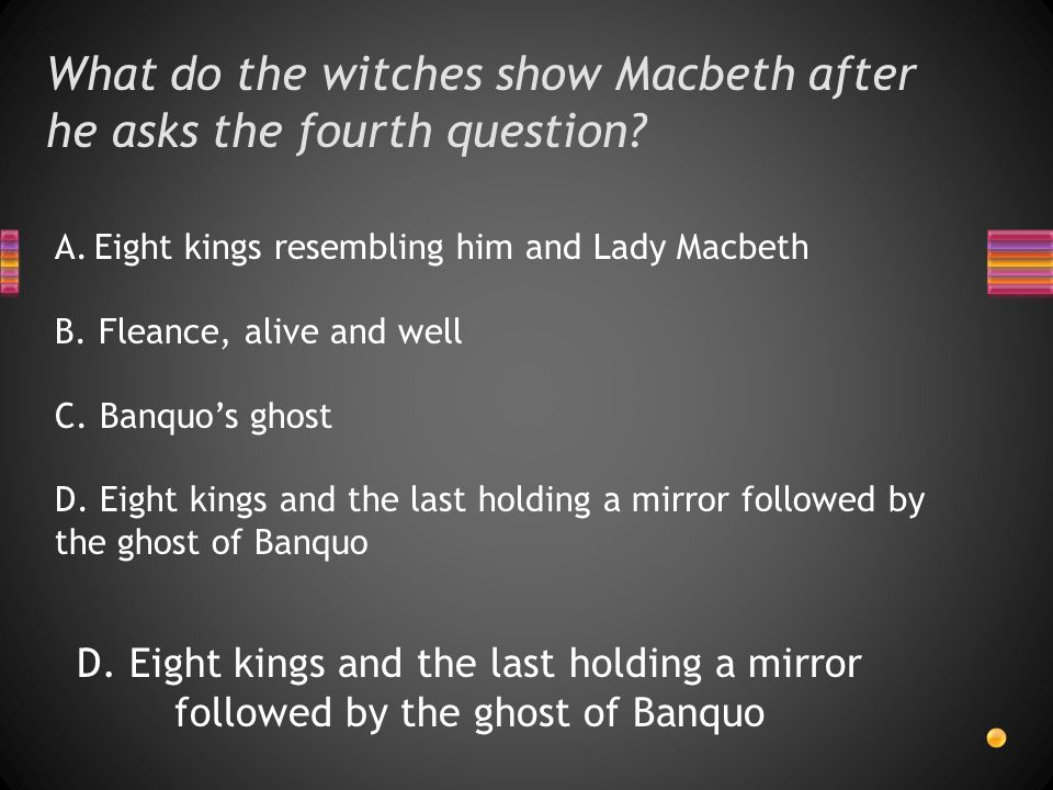 What do the witches show Macbeth after he asks the fourth question.
