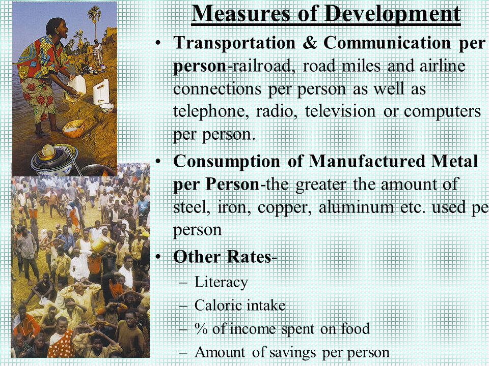 Measures of Development Transportation & Communication per person-railroad, road miles and airline connections per person as well as telephone, radio,