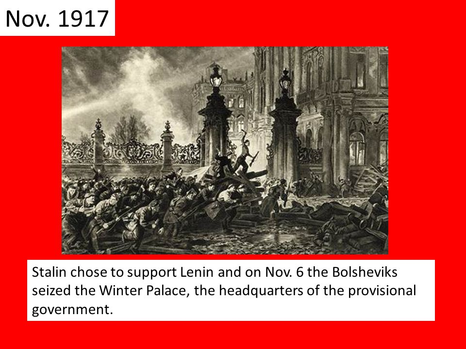 Nov. 1917 Stalin chose to support Lenin and on Nov.