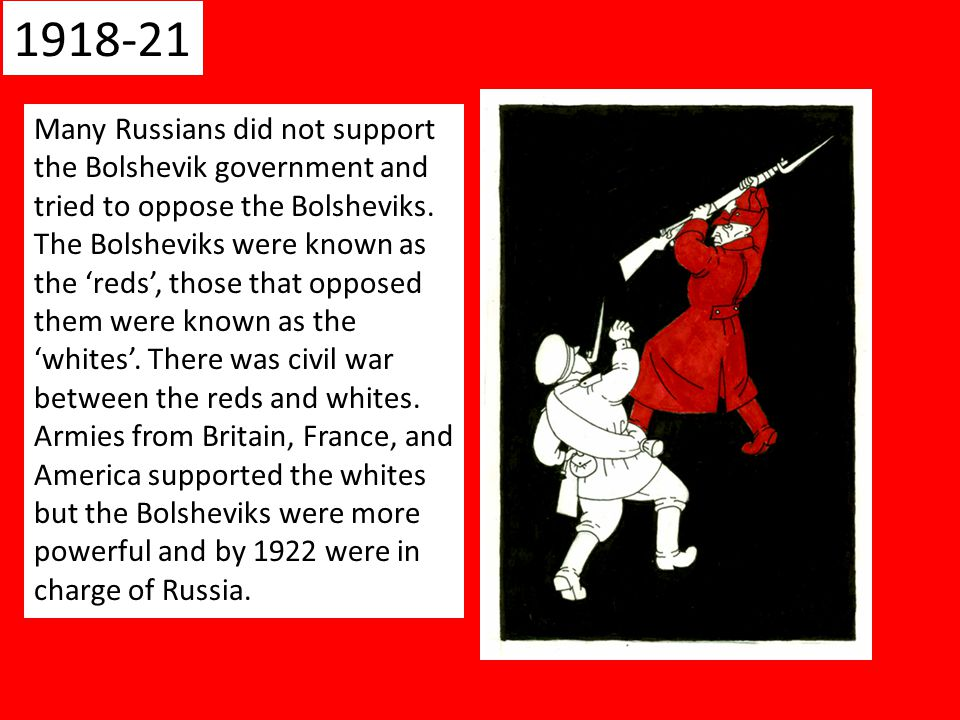 Many Russians did not support the Bolshevik government and tried to oppose the Bolsheviks.