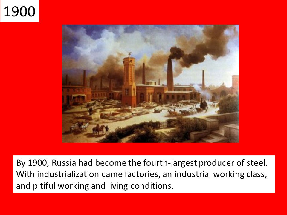 1900 By 1900, Russia had become the fourth-largest producer of steel.