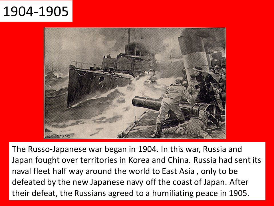 1904-1905 The Russo-Japanese war began in 1904.