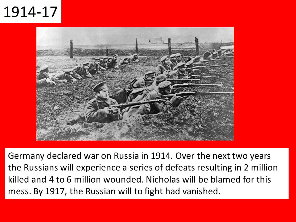 1914-17 Germany declared war on Russia in 1914.