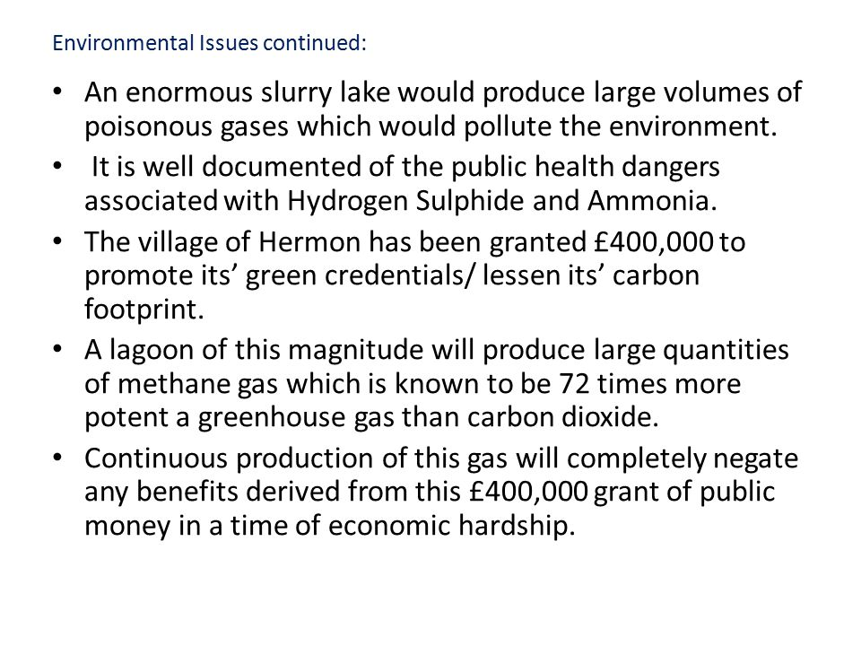 Environmental Issues continued: An enormous slurry lake would produce large volumes of poisonous gases which would pollute the environment.
