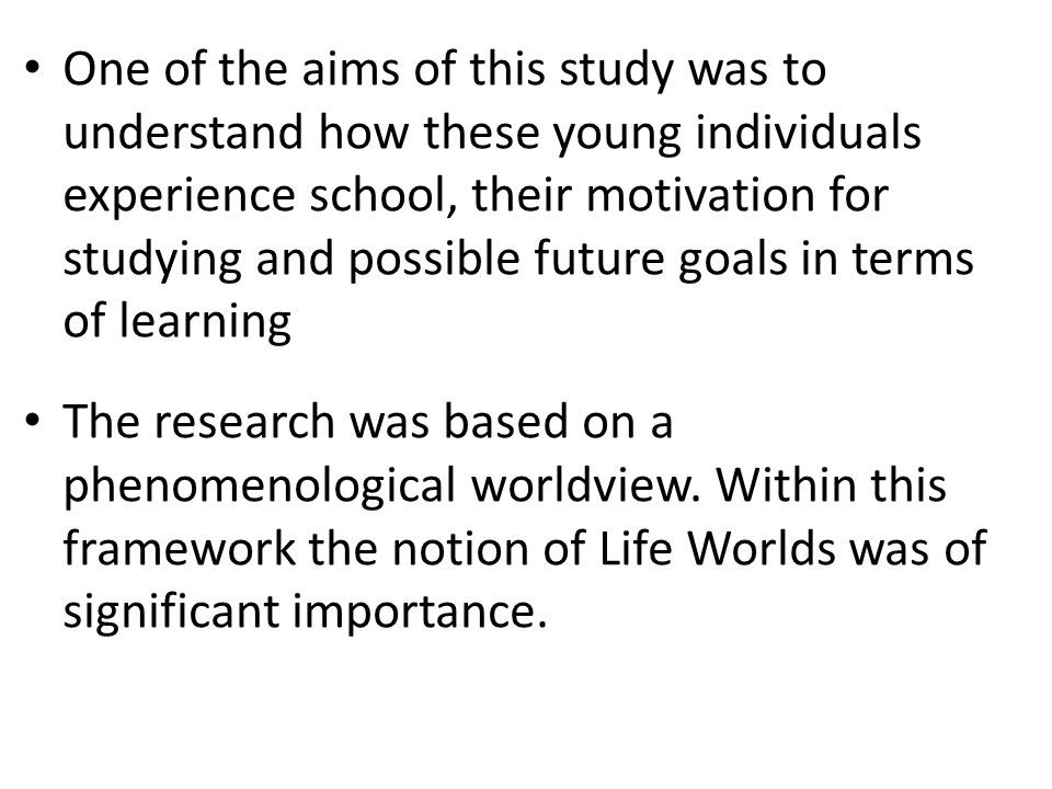 One of the aims of this study was to understand how these young individuals experience school, their motivation for studying and possible future goals