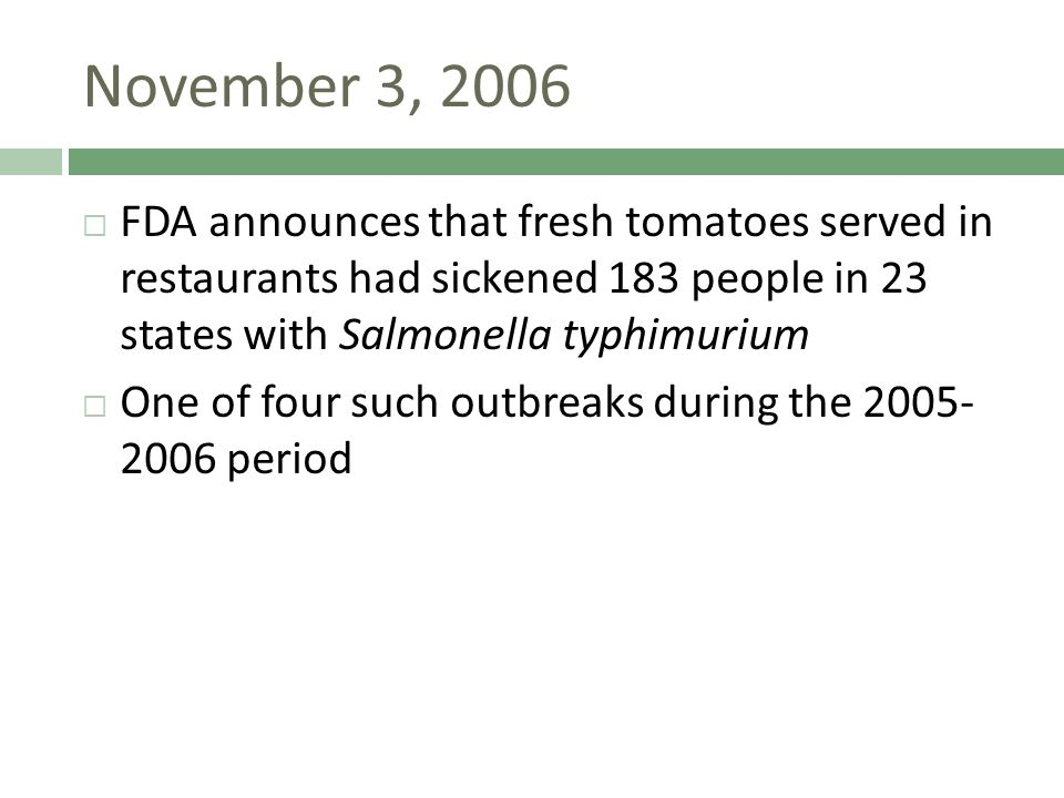 November 3, 2006  FDA announces that fresh tomatoes served in restaurants had sickened 183 people in 23 states with Salmonella typhimurium  One of four such outbreaks during the 2005- 2006 period