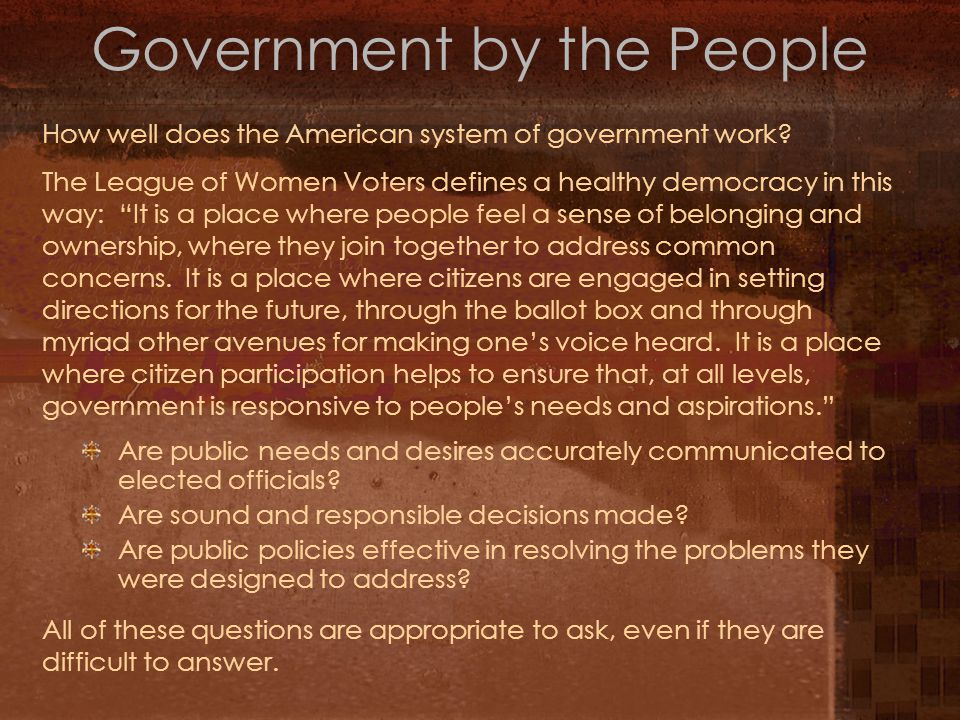 Government by the People Are public needs and desires accurately communicated to elected officials.