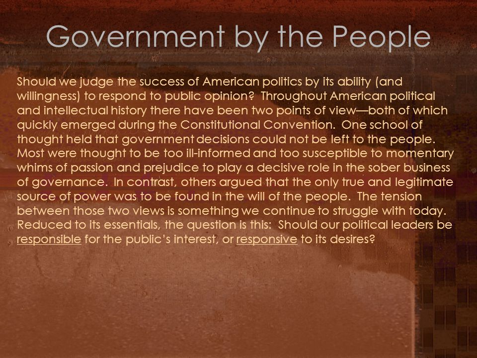 Government by the People Should we judge the success of American politics by its ability (and willingness) to respond to public opinion.