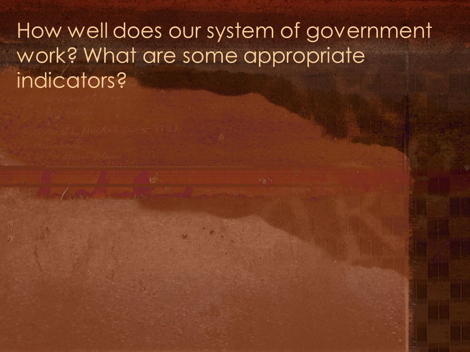 How well does our system of government work What are some appropriate indicators