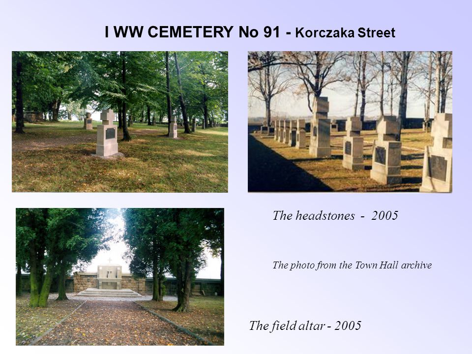 I WW CEMETERY No 91 - Korczaka Street The headstones - 2005 The field altar - 2005 The photo from the Town Hall archive