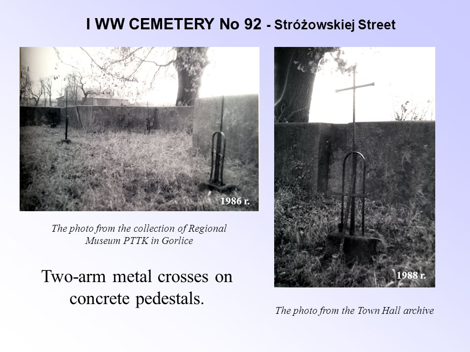 I WW CEMETERY No 92 - Stróżowskiej Street Two-arm metal crosses on concrete pedestals.
