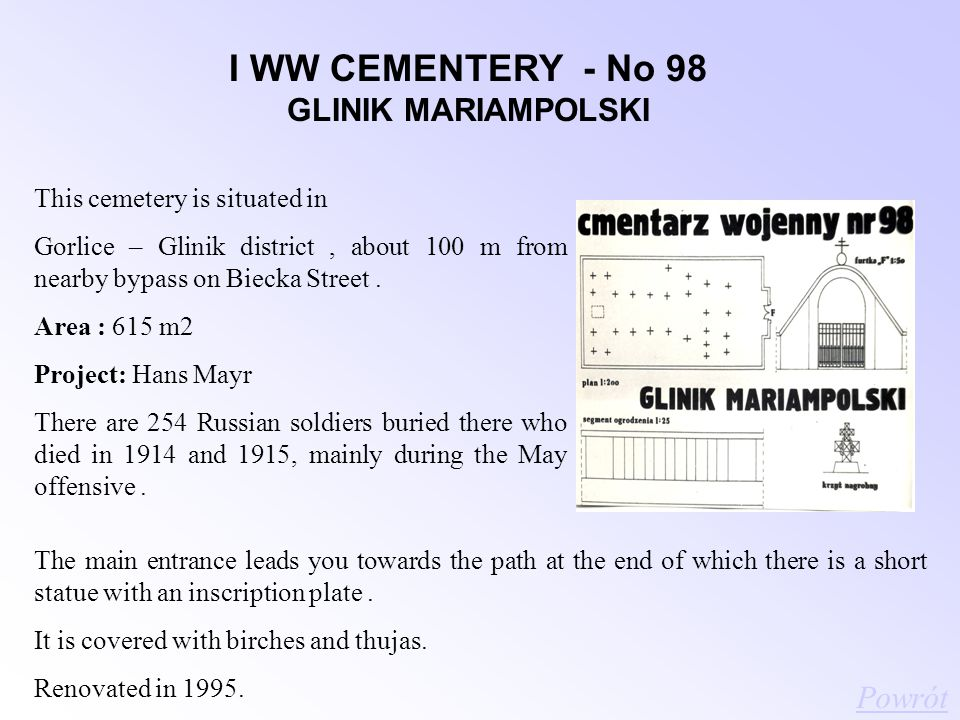 I WW CEMENTERY - No 98 GLINIK MARIAMPOLSKI This cemetery is situated in Gorlice – Glinik district, about 100 m from nearby bypass on Biecka Street.