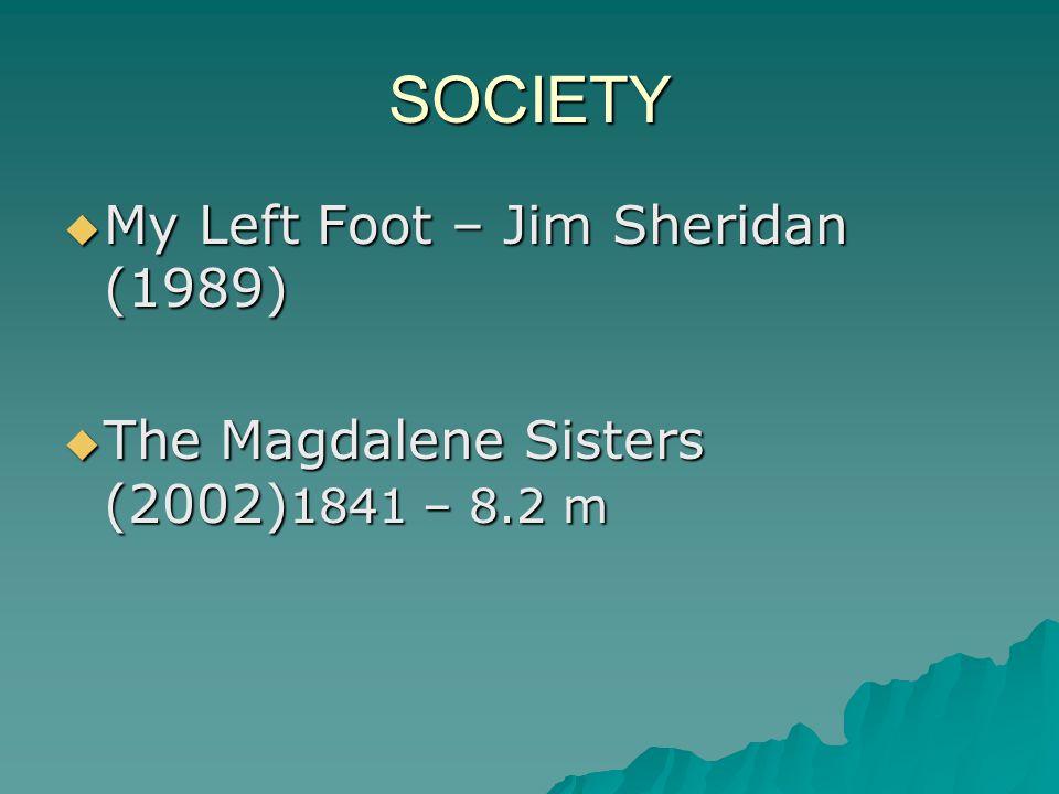 SOCIETY  My Left Foot – Jim Sheridan (1989)  The Magdalene Sisters (2002) 1841 – 8.2 m