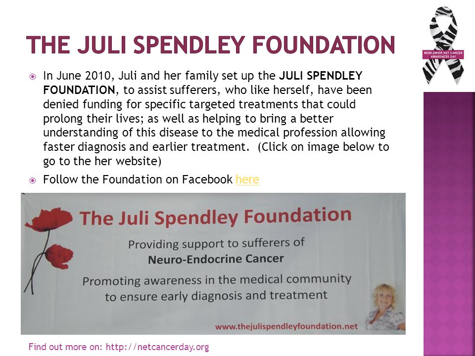  In June 2010, Juli and her family set up the JULI SPENDLEY FOUNDATION, to assist sufferers, who like herself, have been denied funding for specific