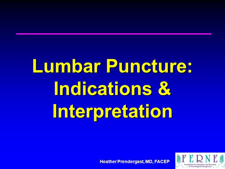 Heather Prendergast, MD, FACEP Lumbar Puncture: Indications & Interpretation