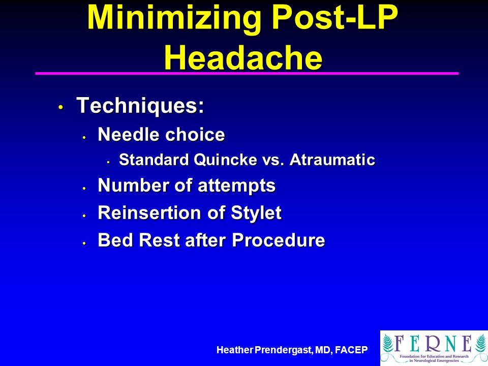 Heather Prendergast, MD, FACEP Minimizing Post-LP Headache Techniques: Techniques: Needle choice Needle choice Standard Quincke vs.