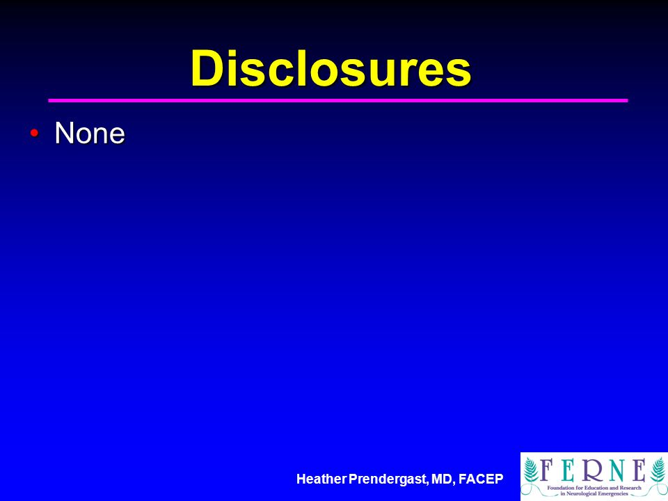 Heather Prendergast, MD, FACEP Disclosures NoneNone
