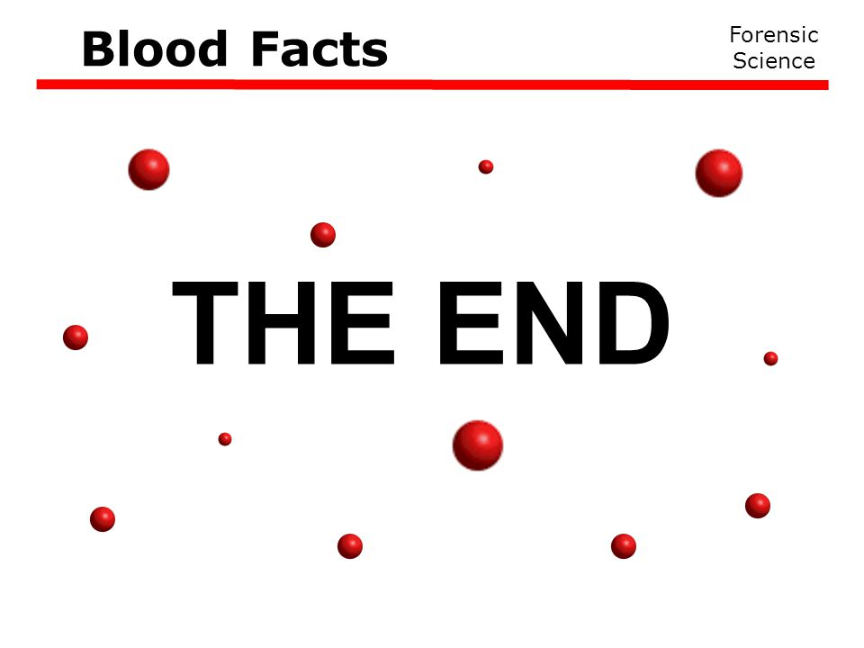 THE END Forensic Science Blood Facts