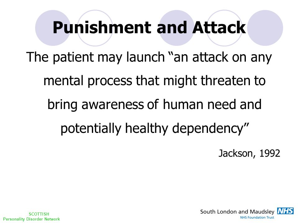 "SCOTTISH Personality Disorder Network Punishment and Attack The patient may launch ""an attack on any mental process that might threaten to bring aware"