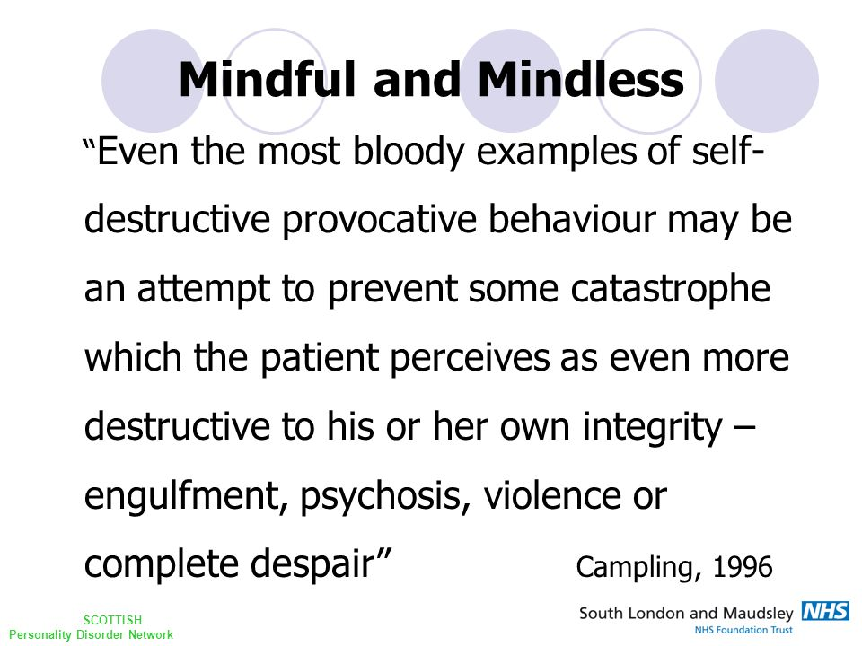 "SCOTTISH Personality Disorder Network Mindful and Mindless "" Even the most bloody examples of self- destructive provocative behaviour may be an attemp"