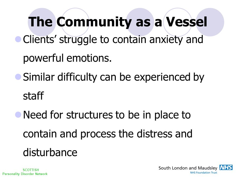 SCOTTISH Personality Disorder Network The Community as a Vessel Clients' struggle to contain anxiety and powerful emotions.