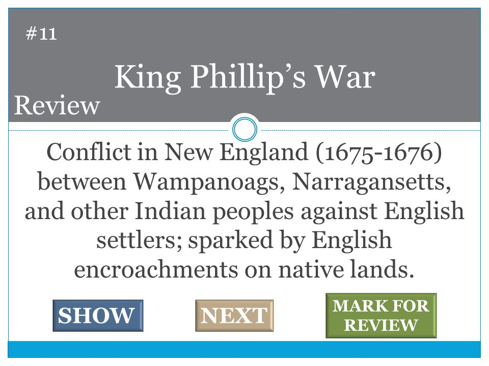 Conflict in New England (1675-1676) between Wampanoags, Narragansetts, and other Indian peoples against English settlers; sparked by English encroachments on native lands.