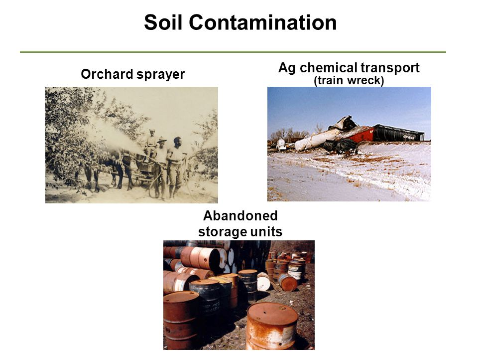 Soil Contamination Orchard sprayer Ag chemical transport (train wreck) Abandoned storage units