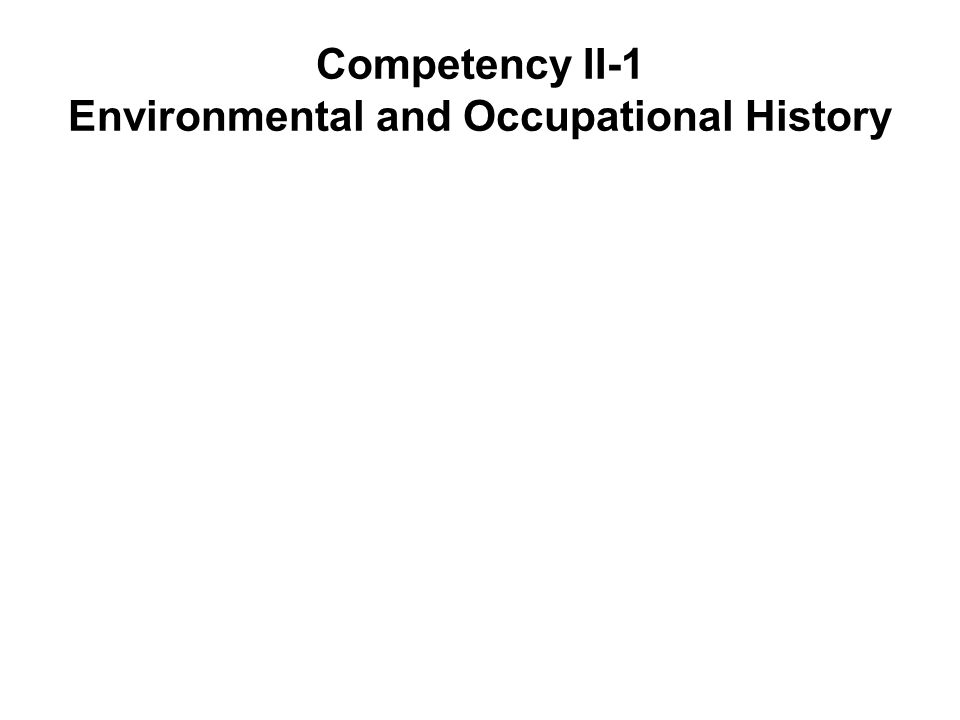 Competency II-1 Environmental and Occupational History