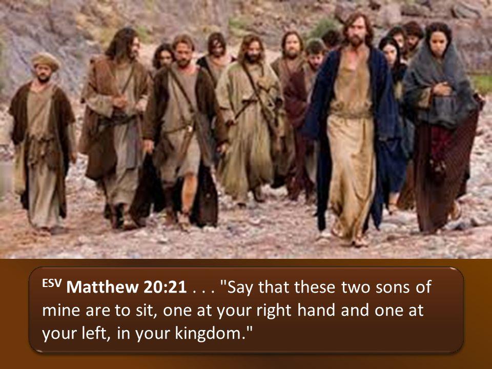 ESV Matthew 20:21...