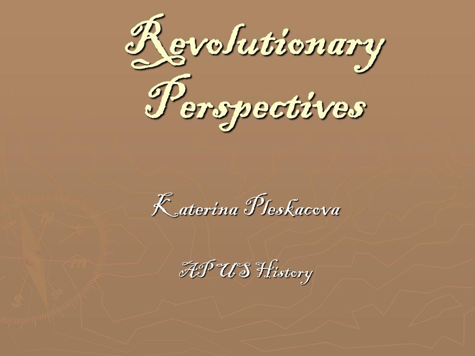 Revolutionary Perspectives Katerina Pleskacova AP US History
