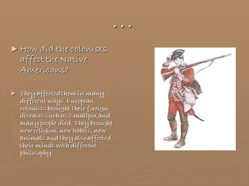 … ► How did the colonists affect the Native Americans.