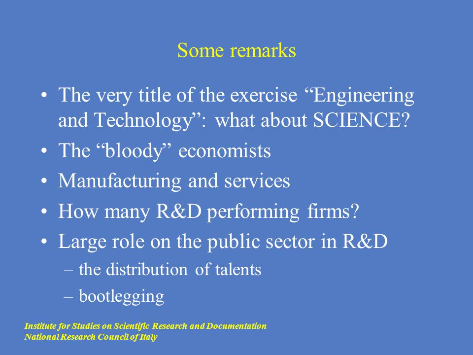 "Some remarks The very title of the exercise ""Engineering and Technology"": what about SCIENCE? The ""bloody"" economists Manufacturing and services How m"