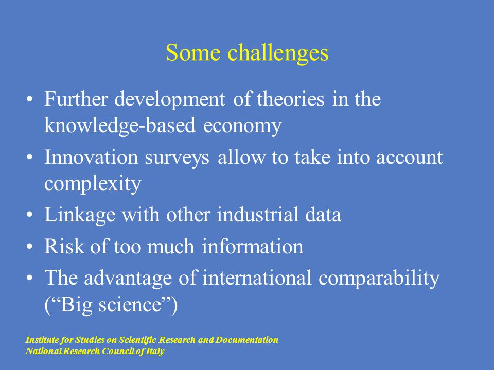 Some challenges Further development of theories in the knowledge-based economy Innovation surveys allow to take into account complexity Linkage with o