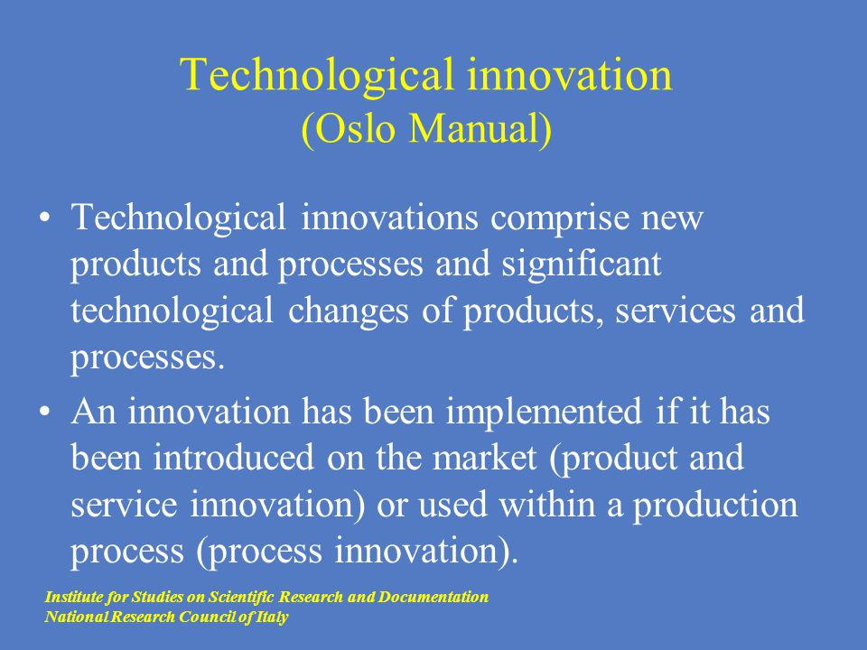 Technological innovation (Oslo Manual) Technological innovations comprise new products and processes and significant technological changes of products