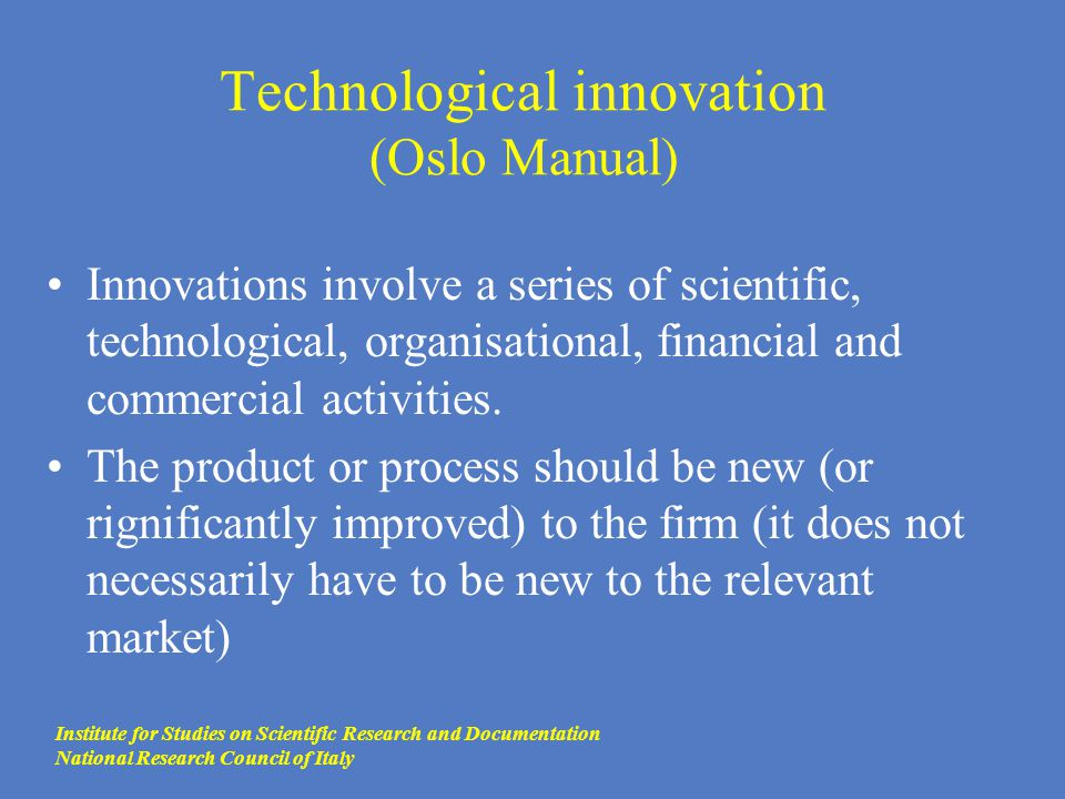 Technological innovation (Oslo Manual) Innovations involve a series of scientific, technological, organisational, financial and commercial activities.