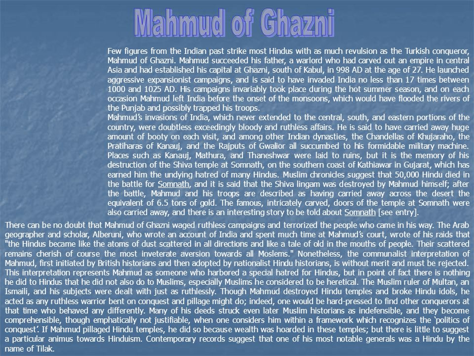 Few figures from the Indian past strike most Hindus with as much revulsion as the Turkish conqueror, Mahmud of Ghazni.