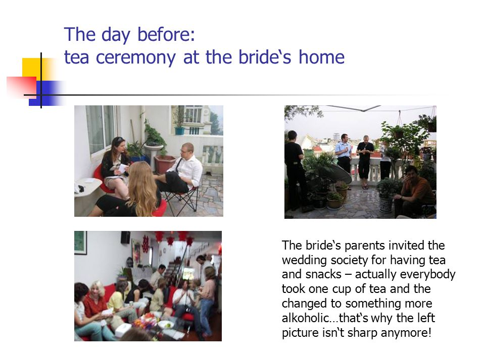The day before: tea ceremony at the bride's home The bride's parents invited the wedding society for having tea and snacks – actually everybody took o