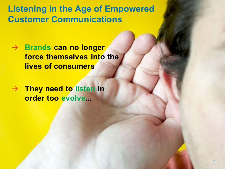 4  Brands can no longer force themselves into the lives of consumers  They need to listen in order too evolve...