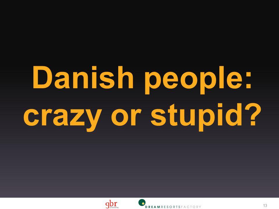 13 Danish people: crazy or stupid?