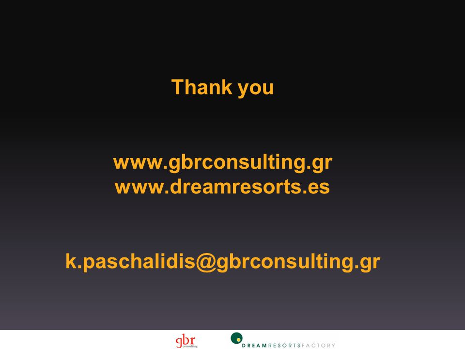 Thank you www.gbrconsulting.gr www.dreamresorts.es k.paschalidis@gbrconsulting.gr