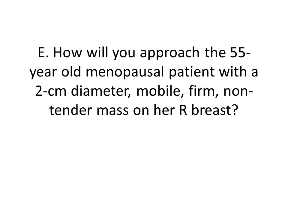 3.FNAC reveals NEGATIVE FOR MALIGNANT CELLS. How would you now manage the patient.